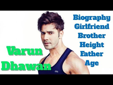 Varun Dhawan Biography | Age | Height | Father | Brother and Girlfriend
