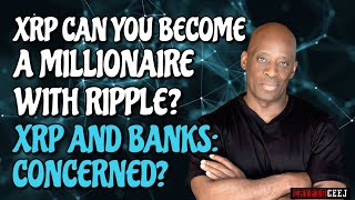 XRP CAN YOU BECOME A MILLIONAIRE WITH RIPPLE? XRP AND BANKS: CONCERNED?