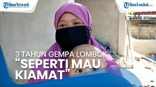 Warga Mengenang 3 Tahun Gempa Lombok, Salwidah: Rasanya seperti Mau Kiamat