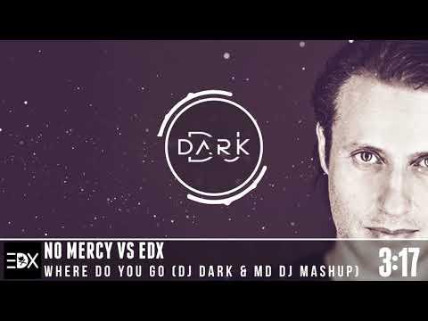 No Mercy vs EDX – Where Do You Go (Dj Dark & MD Dj Mashup)