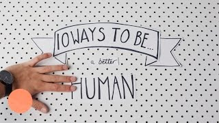 10 Ways to be a Better Human