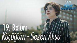 Küçüğüm   Sezen Aksu   Sen Anlat Karadeniz 19. Bölüm