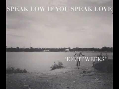 Speak Low If You Speak Love - Eight Weeks