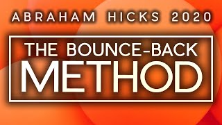 Abraham Hicks 2020 - SNAP Out Of ANY Negative Mood Or Emotion INSTANTLY...The Bounce-Back Method!!!