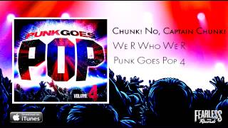 Chunk! No, Captain Chunk! - We R Who We R (Punk Goes Pop 4)