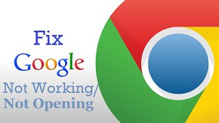 How To Fix Google Chrome Not Working/Opening Error On Windows 10