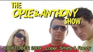 Opie & Anthony: JOCKTOBER 2009 - Loper, Smitty & Randy (10/28/09)