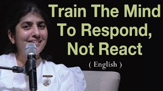 Train The Mind To Respond, Not React: Part 3: BK Shivani at Vancouver, Canada (English)