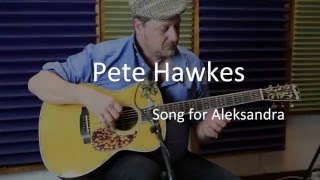 Song for Aleksandra – Pete Hawkes 2016