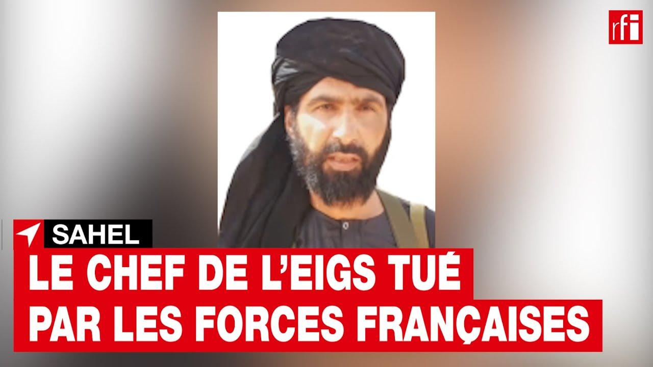 Sahel: le chef du groupe jihadiste État islamique au Grand Sahara tué par les forces françaises• RFI