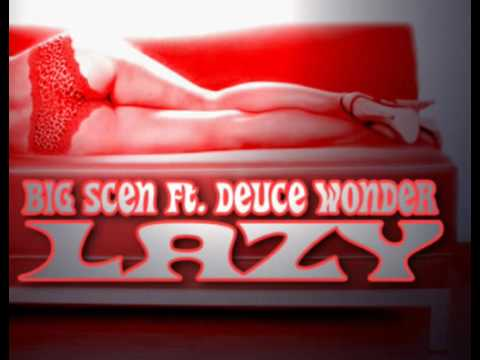 Big Scen Ft. Deuce Wonder - Lazy