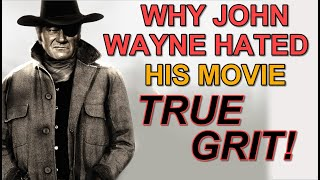 Why John Wayne DISLIKED His Hit 1969 Film TRUE GRIT And The Troubles That Lay Within Its Production