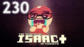 The Binding of Isaac: AFTERBIRTH+ - Northernlion Plays - Episode 230 [Plea]
