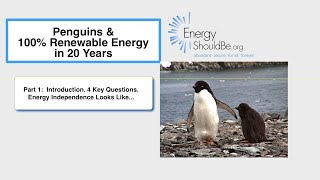 Penguins & 100% Renewable Energy in 20 Years. Part 1:  Intro. Energy Independence Looks Like...