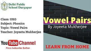 UKG   Teacher - Joyeeta Mukherjee   Phonics Vowel Pairs   DPS Durgapur