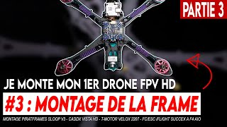 MONTER UN DRONE FPV HD !!! (partie 3 : montage Sloop v3, Caddx, moteurs et carte de vol)
