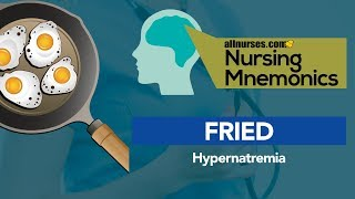 View the video Nursing Mnemonics: FRIED - High Serum Sodium Levels
