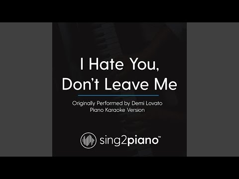 I Hate You, Don't Leave Me (Originally Performed By Demi Lovato) (Piano Karaoke Version)