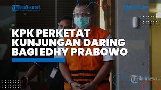 KPK Perketat Kunjungan Online Bagi Edhy Prabowo Karena Ketahuan Bukan Dijenguk Keluarga
