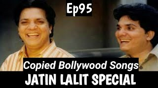 Copycat Bollywood Music Directors | Jatin Lalit Special | Copied Bollywood Songs Of 90