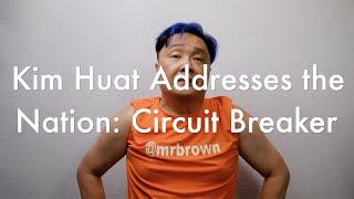 Kim Huat Addresses the Nation: Circuit Breaker