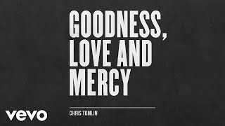 Chris Tomlin - Goodness, Love And Mercy