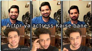 Actor actress kase bane., Pakistan ke famous actor ne bataya ke Kaise banoge aap hero ya heroine.,