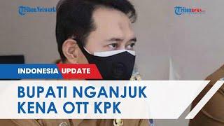 Bupati Nganjuk Kena OTT KPK soal Lelang Jabatan, Anak Buah Kaget Sempat Kerja Sebelum Ditangkap