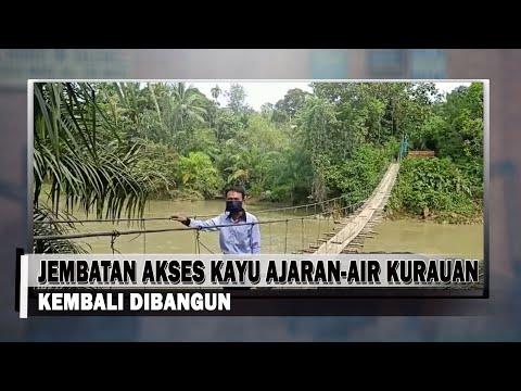 Jembatan Akses Desa Kayu Ajaran-Air Kurauan Kembali Dibangun