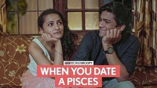 FilterCopy | When You Date A Pisces | मीन राशि | Ft. Manish Kharage and Gunit Cour