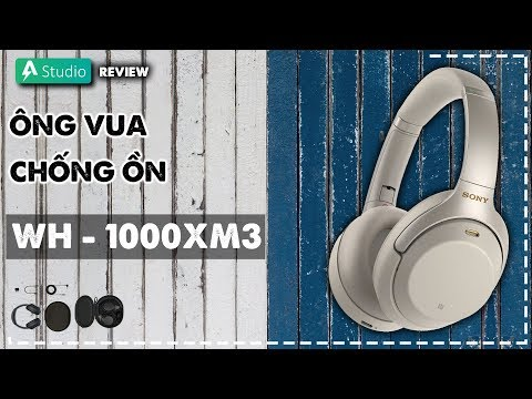 """Đánh giá chi tiết """"Siêu phẩm"""" tai nghe chống ồn Sony WH-1000XM3"""