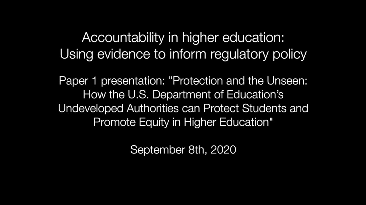 "Paper 1 presentation: ""Protection and the Unseen: How the U.S. Department of Education's Undeveloped Authorities can Protect Students and Promote Equity in Higher Education"""