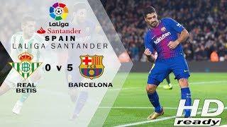 Real Betis Vs Barcelona 0-5 LaLiga - Barca Pesta Gol Di Kandang Lawan | Highlights 22-01-2018