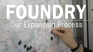 Foundry: Our Expansion Process