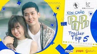 Trailer Tập 5 - XIN CHÀO PAPA   Web Drama   Tuấn Trần, Khánh Vân, Phát La, Ngân Chi, Su Su