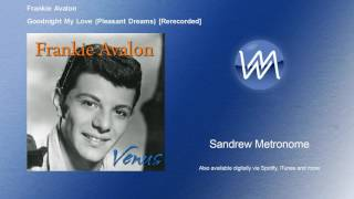 Frankie Avalon - Goodnight My Love (Pleasant Dreams) - Rerecorded