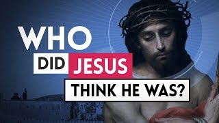 Who Did Jesus Think He Was?