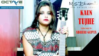 KAUN TUJHE | Audio Cover Song | Film - M.S. DHONI  - abherigupta