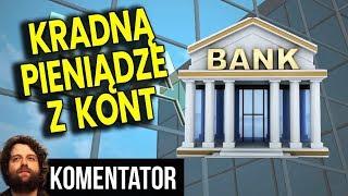 Kradną Pieniądze z Kont – Nie Zauważysz to Stracisz Internet Dom Mieszkanie – Analiza Komentator PL