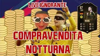 FARE CREDITI CON LA  COMPRAVENDITA NOTTURNA - LIVE IGNORANTE - FIFA 19 ULTIMATE TEAM