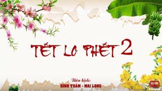 Phim Hài Tết | Tết Lo Phết 2 | Hài Tết Quốc Anh , Quang Tèo , Giang Còi