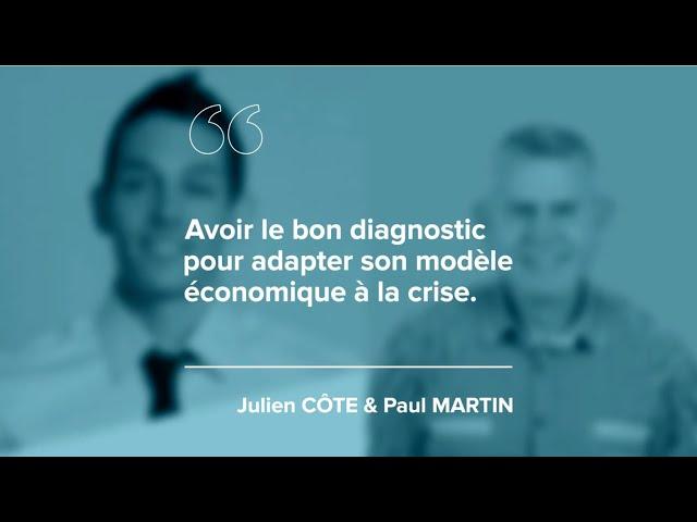 Episode 2 – Julien CÔTE & Paul MARTIN – «Avoir le bon diagnostic pour adapter son modèle économique à la crise.»