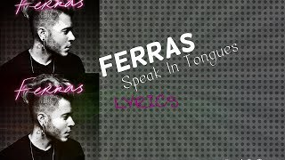 Ferras - Speak In Tongues Lyrics