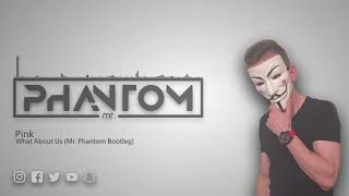 Pink   What About Us (Mr. Phantom Bootleg)