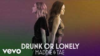 Maddie & Tae Drunk Or Lonely