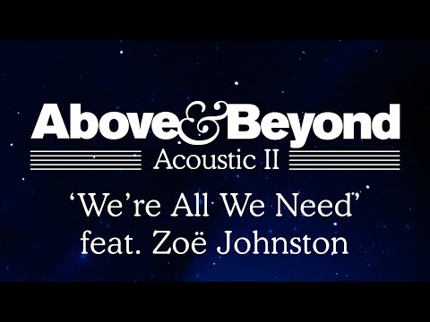Above & Beyond - 'We're All We Need' Feat. Zoë Johnston (Acoustic II) - Above & Beyond