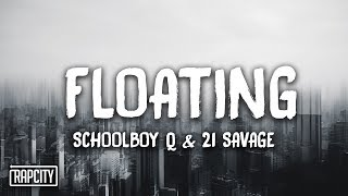 ScHoolboy Q   Floating Ft. 21 Savage (Lyrics)