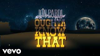 Jon Pardi Oughta Know That