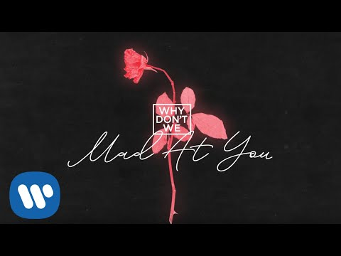 "Why Don't We – ""Mad At You"""