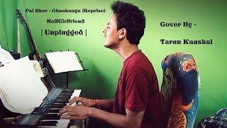 Pal Bhar | Phir Bhi Tumko Chaahunga Reprise) | Arijit Singh | Mithoon | Cover By Tarun Kaushal